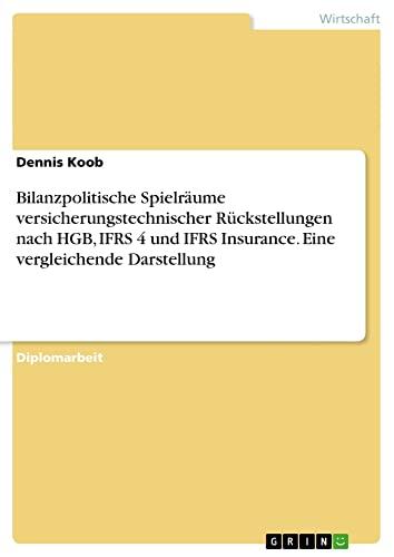 Bilanzpolitische Spielräume versicherungstechnischer Rückstellungen nach HGB, IFRS: Koob, Dennis