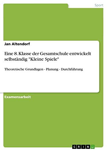 Eine 8. Klasse Der Gesamtschule Entwickelt Selbstandig Kleine Spiele: Jan Altendorf