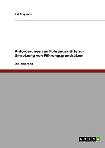 Fuhrungsgrundsatze. Anforderungen an Fuhrungskrafte Zur Umsetzung.: Kai Grzywatz