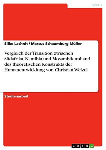 9783638706254: Vergleich der Transition zwischen Südafrika, Namibia und Mosambik, anhand des theoretischen Konstrukts der Humanentwicklung von Christian Welzel