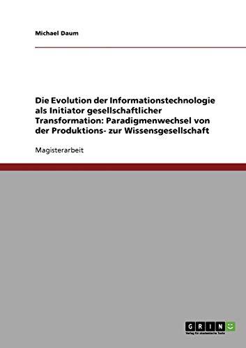 Die Evolution der Informationstechnologie als Initiator gesellschaftlicher: Michael Daum