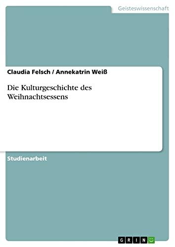 Die Kulturgeschichte Des Weihnachtsessens: Claudia Felsch