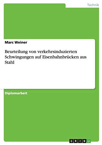 Beurteilung Von Verkehrsinduzierten Schwingungen Auf Eisenbahnbrucken Aus Stahl: Marc Weiner