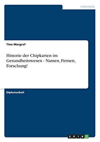 Historie Der Chipkarten Im Gesundheitswesen - Namen, Firmen, Forschung: Tino Margraf