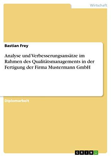 9783638709972: Analyse und Verbesserungsansätze im Rahmen des Qualitätsmanagements in der Fertigung der Firma Mustermann GmbH (German Edition)