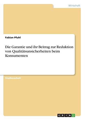 9783638710008: Die Garantie und ihr Beitrag zur Reduktion von Qualitätsunsicherheiten beim Konsumenten (German Edition)