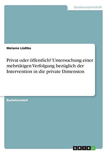 9783638710619: Privat oder öffentlich? Untersuchung einer mehrtätigen Verfolgung bezüglich der Intervention in die private Dimension