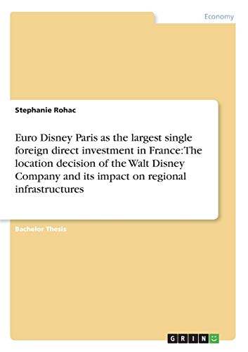 Euro Disney Paris as the Largest Single Foreign Direct Investment in France: The Location Decision ...
