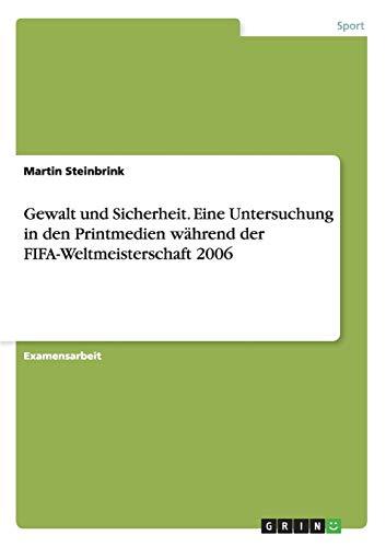 Gewalt Und Sicherheit. Eine Untersuchung in Den Printmedien Wahrend Der Fifa-Weltmeisterschaft 2006...