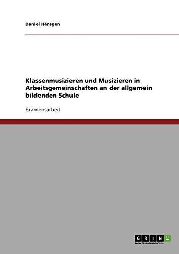 9783638711579: Klassenmusizieren und Musizieren in Arbeitsgemeinschaften an der allgemein bildenden Schule (German Edition)