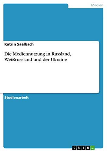 Die Mediennutzung in Russland, Weißrussland und der: Katrin Saalbach