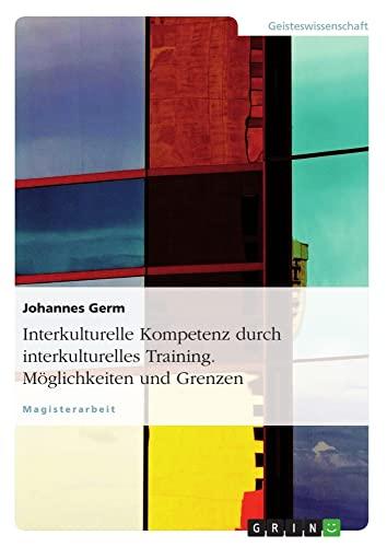 Interkulturelle Kompetenz Durch Interkulturelles Training. Moglichkeiten Und Grenzen: Johannes Germ