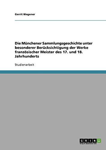 9783638712163: Die M�nchener Sammlungsgeschichte unter besonderer Ber�cksichtigung  der Werke franz�sischer Meister des 17. und 18. Jahrhunderts