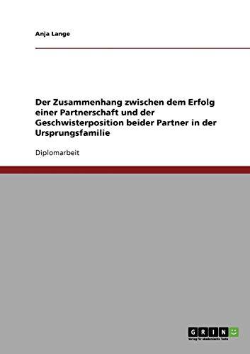 9783638713221: Der Zusammenhang zwischen dem Erfolg einer Partnerschaft und der Geschwisterposition beider Partner in der Ursprungsfamilie