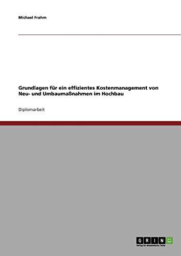 9783638713320: Grundlagen: Effizientes Kostenmanagement von Neu- und Umbaumaßnahmen im Hochbau