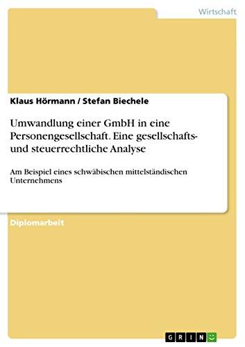 Umwandlung Einer Gmbh in Eine Personengesellschaft. Eine Gesellschafts- Und Steuerrechtliche ...