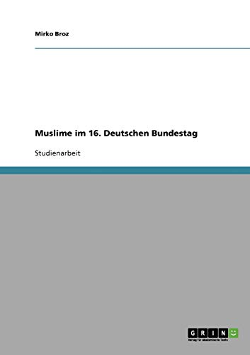 9783638715881: Muslime im 16. Deutschen Bundestag
