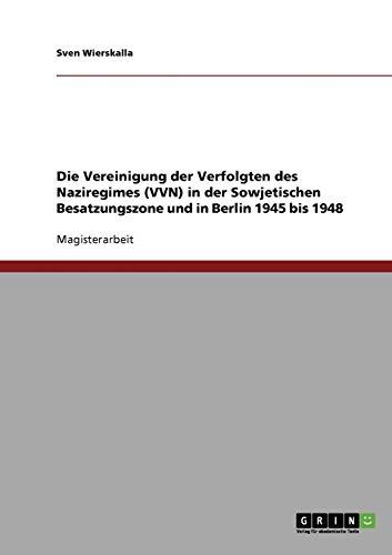 9783638716963: Die Vereinigung der Verfolgten des Naziregimes (VVN) in der Sowjetischen Besatzungszone und in Berlin 1945 bis 1948 (German Edition)