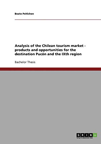 9783638717113: Analysis of the Chilean tourism market - products and opportunities for the destination Pucón and the IXth region