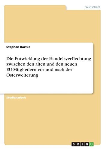 9783638718974: Die Entwicklung der Handelsverflechtung zwischen den alten und den neuen EU-Mitgliedern vor und nach der Osterweiterung (German Edition)