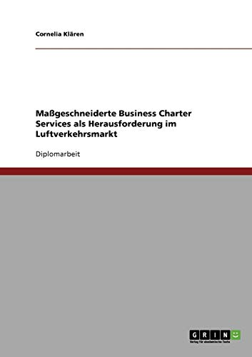 Massgeschneiderte Business Charter Services: Herausforderung Im Luftverkehrsmarkt: Cornelia Klaren