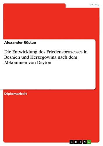9783638721011: Die Entwicklung des Friedensprozesses in Bosnien und Herzegowina nach dem Abkommen von Dayton (German Edition)