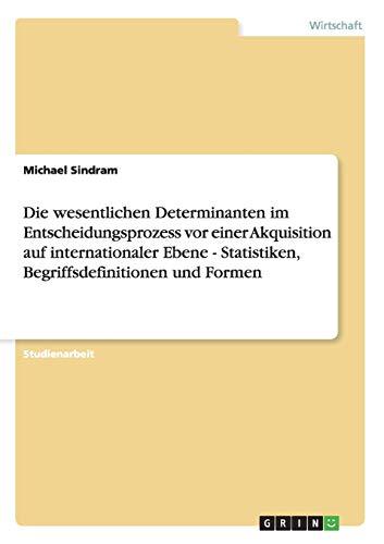 9783638723442: Die wesentlichen Determinanten im Entscheidungsprozess vor einer Akquisition auf internationaler Ebene - Statistiken, Begriffsdefinitionen und Formen (German Edition)