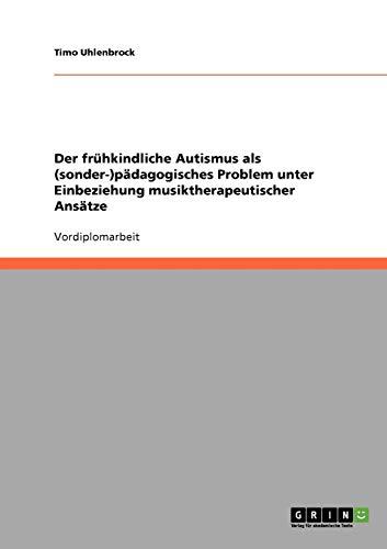 9783638723688: Der frühkindliche Autismus als (sonder-)pädagogisches Problem unter Einbeziehung musiktherapeutischer Ansätze