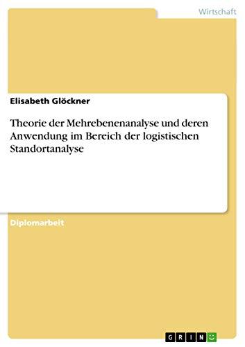 Theorie Der Mehrebenenanalyse Und Deren Anwendung Im Bereich Der Logistischen Standortanalyse: ...