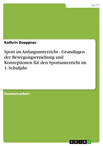 Sport im Anfangsunterricht - Grundlagen der Bewegungserziehung und Konzeptionen für den ...