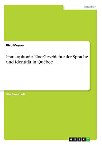 9783638725286: Frankophonie - Eine Geschichte der Sprache und Identität in Québec
