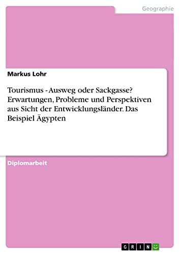 9783638725460: Tourismus - Ausweg oder Sackgasse? Erwartungen, Probleme und Perspektiven aus Sicht der Entwicklungsländer (German Edition)