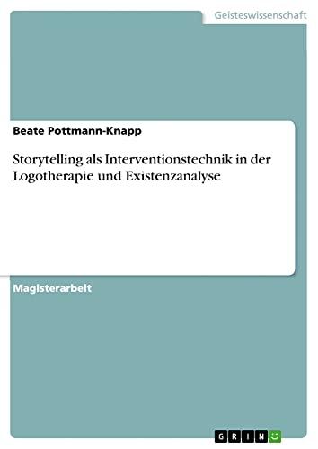 9783638727235: Storytelling ALS Interventionstechnik in Der Logotherapie Und Existenzanalyse