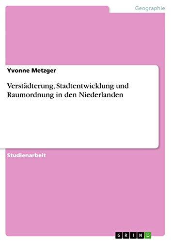9783638734721: Verstädterung, Stadtentwicklung und Raumordnung in den Niederlanden
