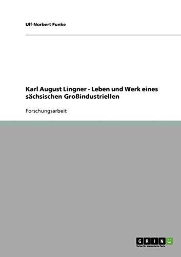 Karl August Lingner. Leben Und Werk Eines Sachsischen Grossindustriellen: Ulf-Norbert Funke