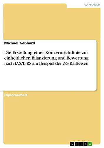 9783638735773: Die Erstellung einer Konzernrichtlinie zur einheitlichen Bilanzierung und Bewertung nach IAS/IFRS am Beispiel der ZG Raiffeisen