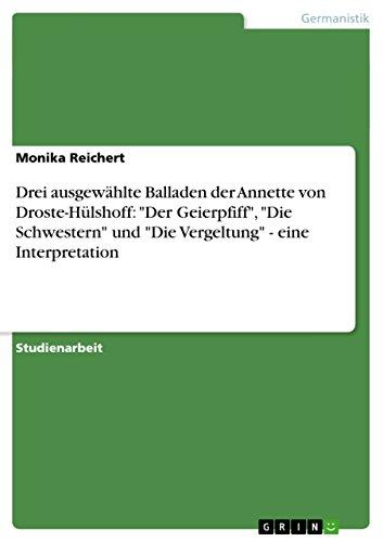 Drei Ausgewahlte Balladen Der Annette Von Droste-Hulshoff: Der Geierpfiff, Die Schwestern Und Die ...