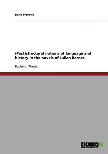 Post)Structural Notions of Language and History in the Novels of Julian Barnes: Daria Przybyla