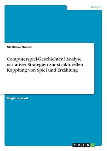 9783638742504: Computerspiel-Geschichten? Analyse narrativer Strategien zur strukturellen Kopplung von Spiel und Erzählung (German Edition)