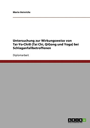 9783638742993: Untersuchung zur Wirkungsweise von Tai-Yo-Chi® (Tai Chi, QiGong und Yoga) bei Schlaganfallbetroffenen