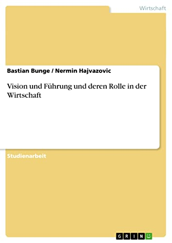 9783638746922: Vision und Führung und deren Rolle in der Wirtschaft (German Edition)