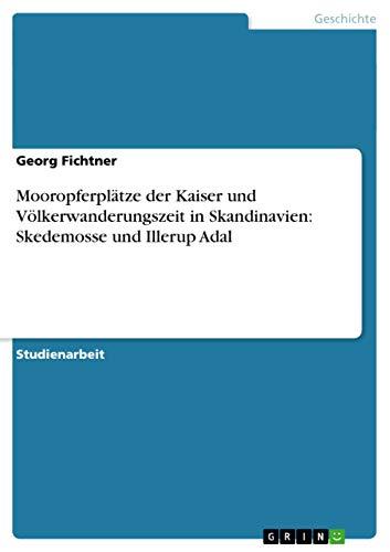 Mooropferplätze der Kaiser und Völkerwanderungszeit in Skandinavien: Fichtner, Georg