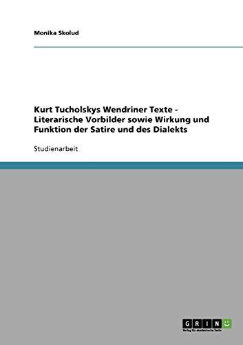 9783638751322: Kurt Tucholskys Wendriner Texte - Literarische Vorbilder sowie Wirkung und Funktion der Satire und des Dialekts (German Edition)