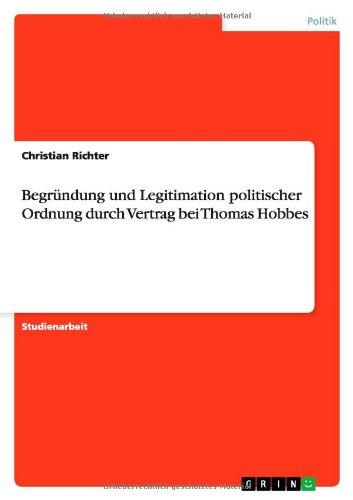 9783638751711: Begründung und Legitimation politischer Ordnung durch Vertrag bei Thomas Hobbes