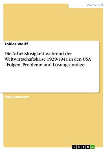 9783638753289: Die Arbeitslosigkeit während der Weltwirtschaftskrise 1929-1941 in den USA - Folgen, Probleme und Lösungsansätze (German Edition)