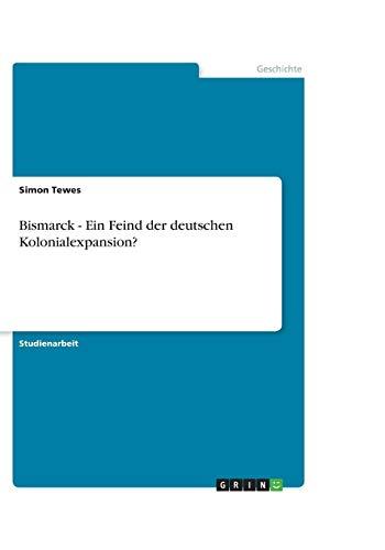 9783638754125: Bismarck - Ein Feind der deutschen Kolonialexpansion?
