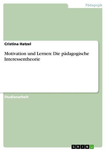 Motivation Und Lernen: Die Padagogische Interessentheorie: Cristina Hatzel