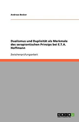 9783638758499: Dualismus und Duplizität als Merkmale des serapiontischen Prinzips bei E.T.A. Hoffmann