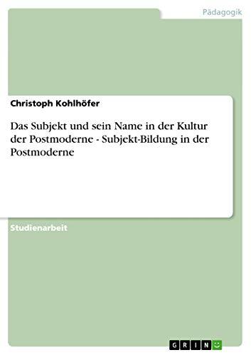 9783638760812: Das Subjekt und sein Name in der Kultur der Postmoderne - Subjekt-Bildung in der Postmoderne (German Edition)