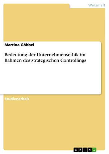 9783638762205: Bedeutung der Unternehmensethik im Rahmen des strategischen Controllings (German Edition)